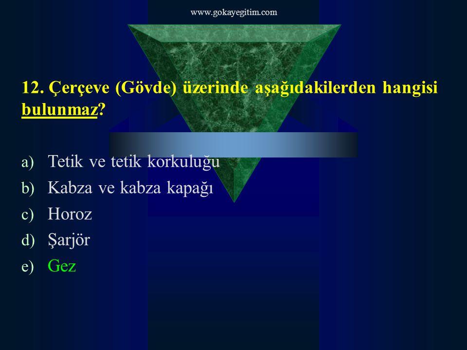 www.gokayegitim.com 12. Çerçeve (Gövde) üzerinde aşağıdakilerden hangisi bulunmaz.
