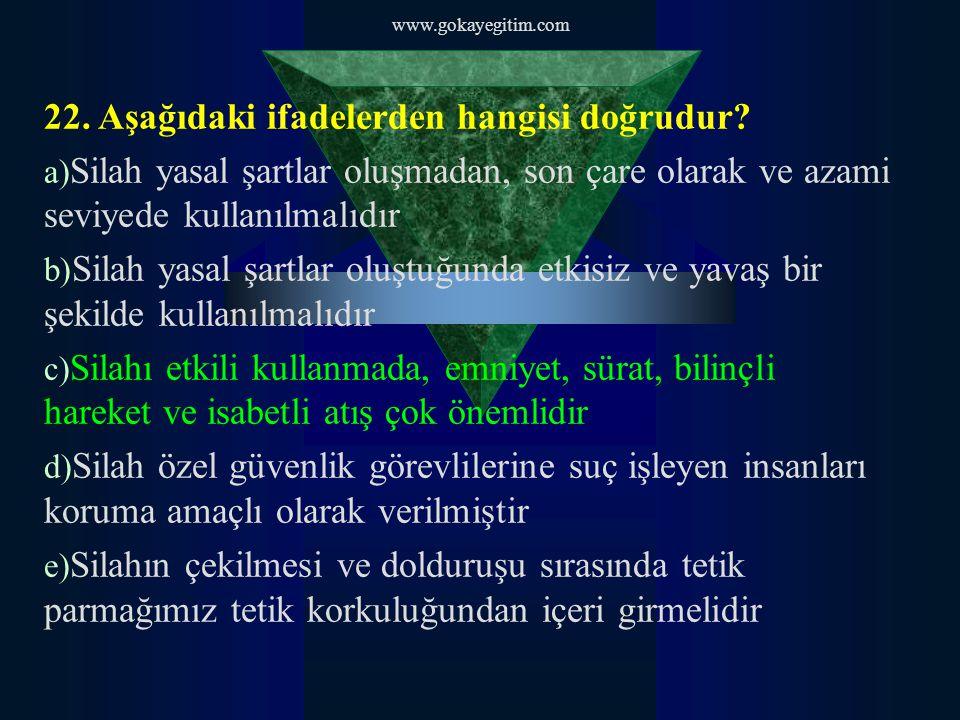 www.gokayegitim.com 22. Aşağıdaki ifadelerden hangisi doğrudur.