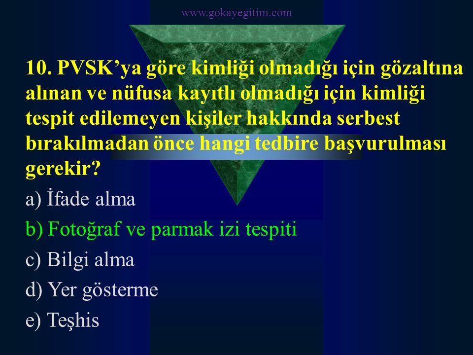 www.gokayegitim.com 10. PVSK'ya göre kimliği olmadığı için gözaltına alınan ve nüfusa kayıtlı olmadığı için kimliği tespit edilemeyen kişiler hakkında