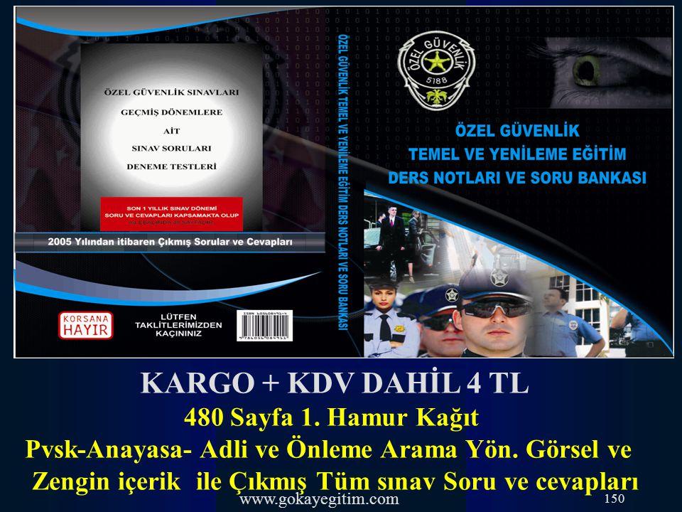 www.gokayegitim.com 150 KARGO + KDV DAHİL 4 TL 480 Sayfa 1. Hamur Kağıt Pvsk-Anayasa- Adli ve Önleme Arama Yön. Görsel ve Zengin içerik ile Çıkmış Tüm
