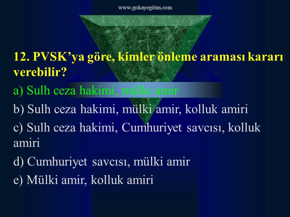 www.gokayegitim.com 12. PVSK'ya göre, kimler önleme araması kararı verebilir.