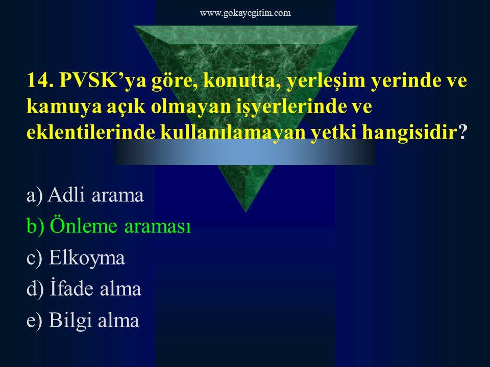 www.gokayegitim.com 14. PVSK'ya göre, konutta, yerleşim yerinde ve kamuya açık olmayan işyerlerinde ve eklentilerinde kullanılamayan yetki hangisidir?