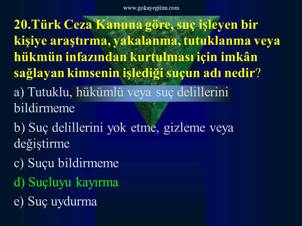 www.gokayegitim.com 20.Türk Ceza Kanuna göre, suç işleyen bir kişiye araştırma, yakalanma, tutuklanma veya hükmün infazından kurtulması için imkân sağlayan kimsenin işlediği suçun adı nedir.
