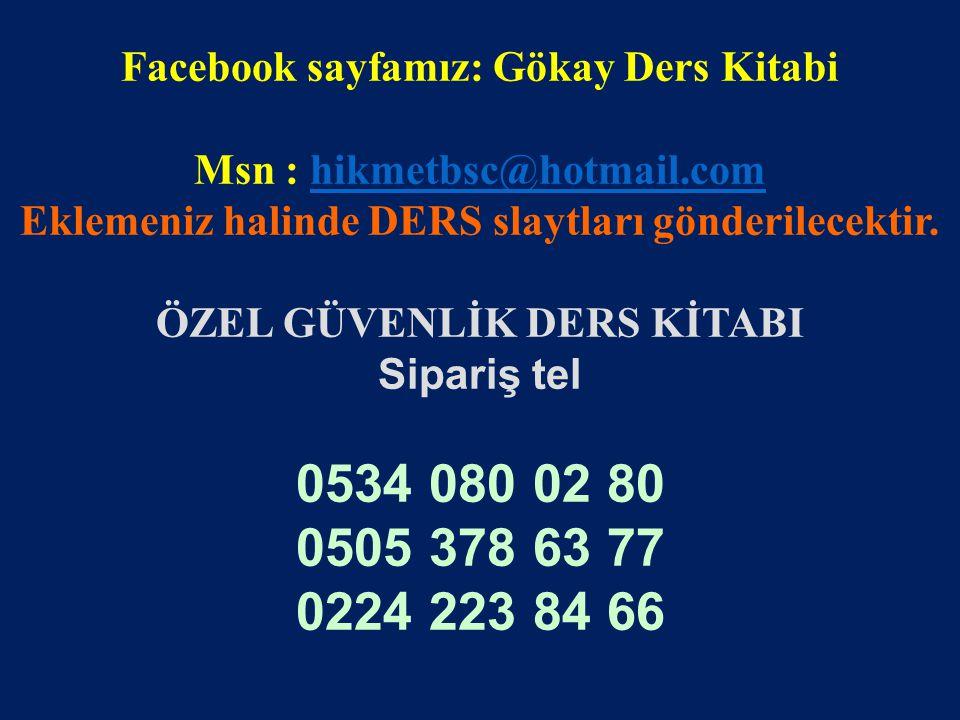 www.gokayegitim.com 66 Facebook sayfamız: Gökay Ders Kitabi Msn : hikmetbsc@hotmail.comhikmetbsc@hotmail.com Eklemeniz halinde DERS slaytları gönderilecektir.