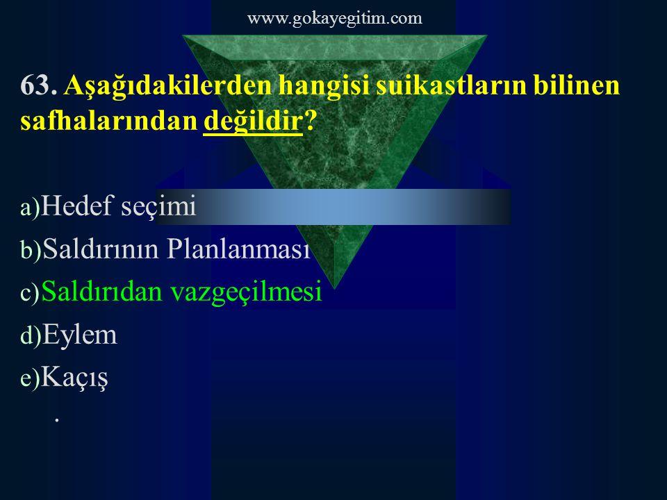 www.gokayegitim.com 63. Aşağıdakilerden hangisi suikastların bilinen safhalarından değildir.