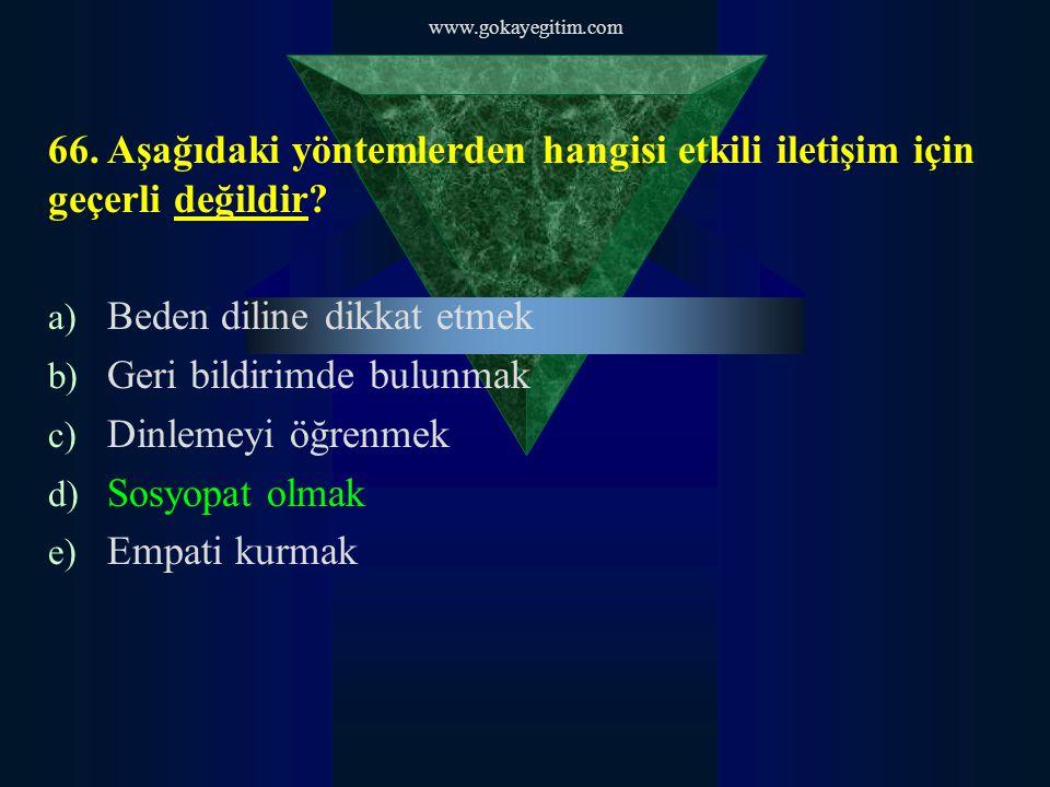 www.gokayegitim.com 66. Aşağıdaki yöntemlerden hangisi etkili iletişim için geçerli değildir.
