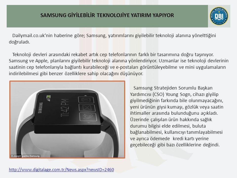 http://www.digitalage.com.tr/News.aspx newsID=2460 Dailymail.co.uk'nin haberine göre; Samsung, yatırımlarını giyilebilir teknoloji alanına yönelttiğini doğruladı.