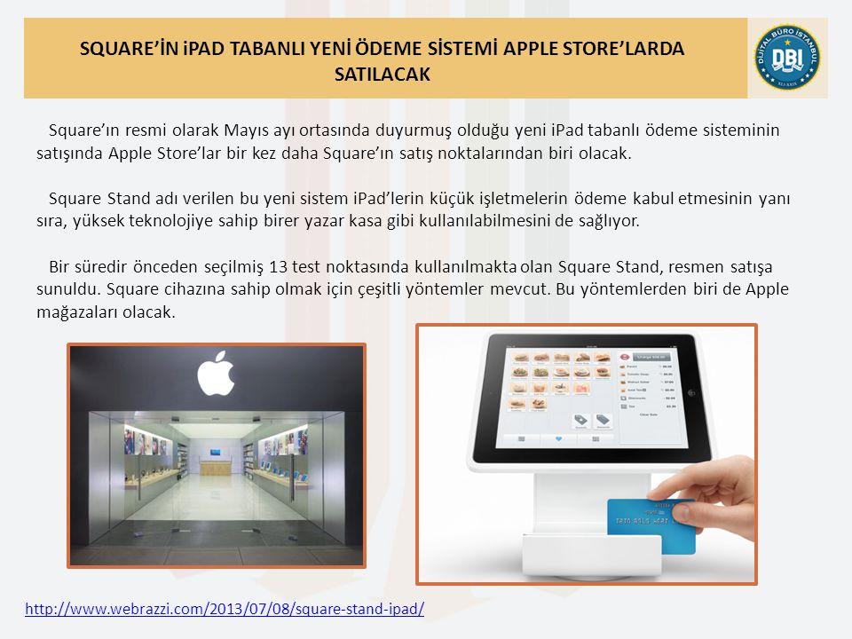 http://www.webrazzi.com/2013/07/08/square-stand-ipad/ SQUARE'İN iPAD TABANLI YENİ ÖDEME SİSTEMİ APPLE STORE'LARDA SATILACAK Square'ın resmi olarak Mayıs ayı ortasında duyurmuş olduğu yeni iPad tabanlı ödeme sisteminin satışında Apple Store'lar bir kez daha Square'ın satış noktalarından biri olacak.