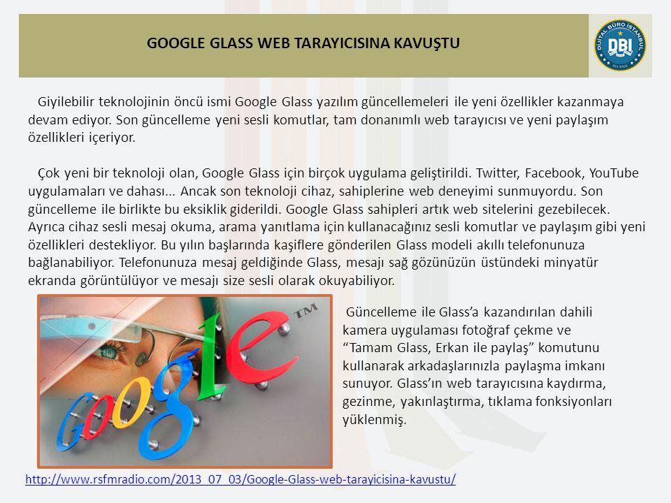 http://www.rsfmradio.com/2013_07_03/Google-Glass-web-tarayicisina-kavustu/ GOOGLE GLASS WEB TARAYICISINA KAVUŞTU Giyilebilir teknolojinin öncü ismi Google Glass yazılım güncellemeleri ile yeni özellikler kazanmaya devam ediyor.