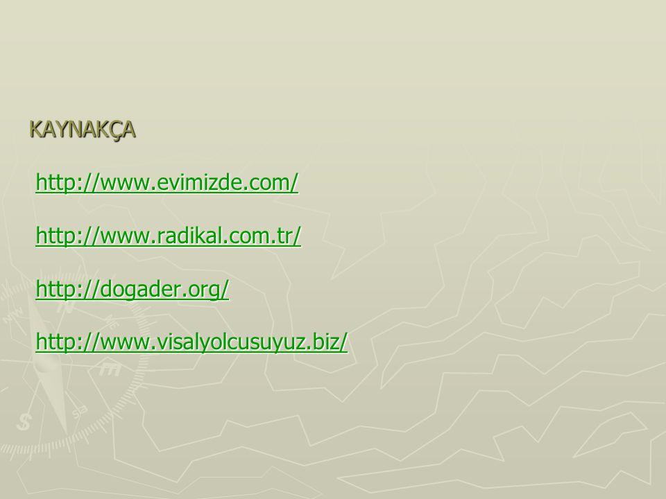 KAYNAKÇA http://www.evimizde.com/ http://www.evimizde.com/http://www.evimizde.com/ http://www.radikal.com.tr/ http://www.radikal.com.tr/http://www.rad