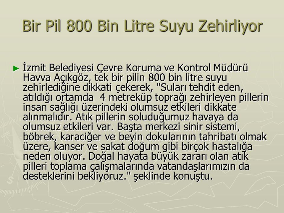 Bir Pil 800 Bin Litre Suyu Zehirliyor ► İzmit Belediyesi Çevre Koruma ve Kontrol Müdürü Havva Açıkgöz, tek bir pilin 800 bin litre suyu zehirlediğine