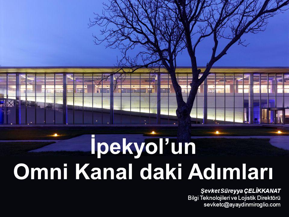 İpekyol'un Omni Kanal daki Adımları Şevket Süreyya ÇELİKKANAT Bilgi Teknolojileri ve Lojistik Direktörü sevketc@ayaydinmiroglio.com