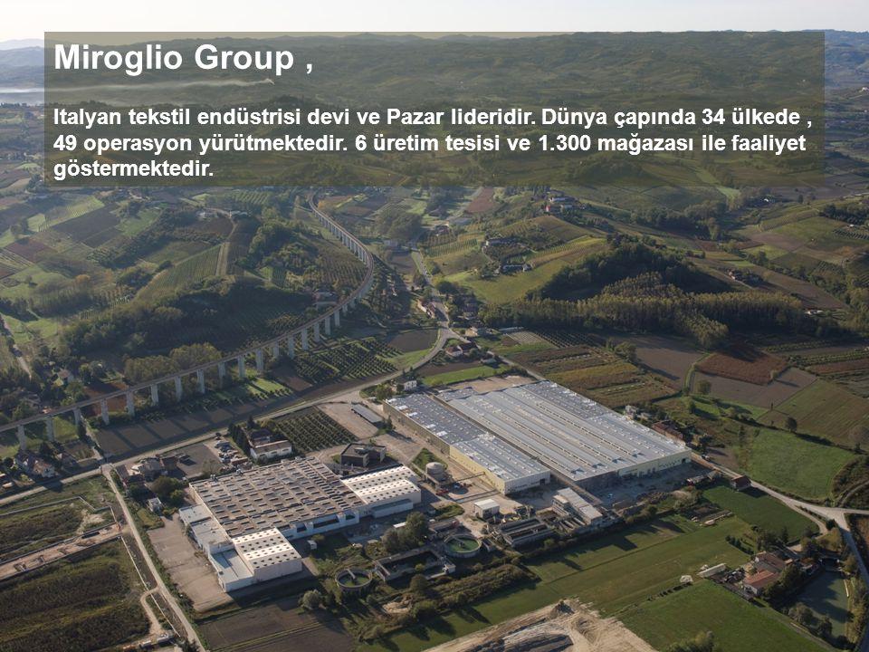 Miroglio Group, Italyan tekstil endüstrisi devi ve Pazar lideridir. Dünya çapında 34 ülkede, 49 operasyon yürütmektedir. 6 üretim tesisi ve 1.300 mağa