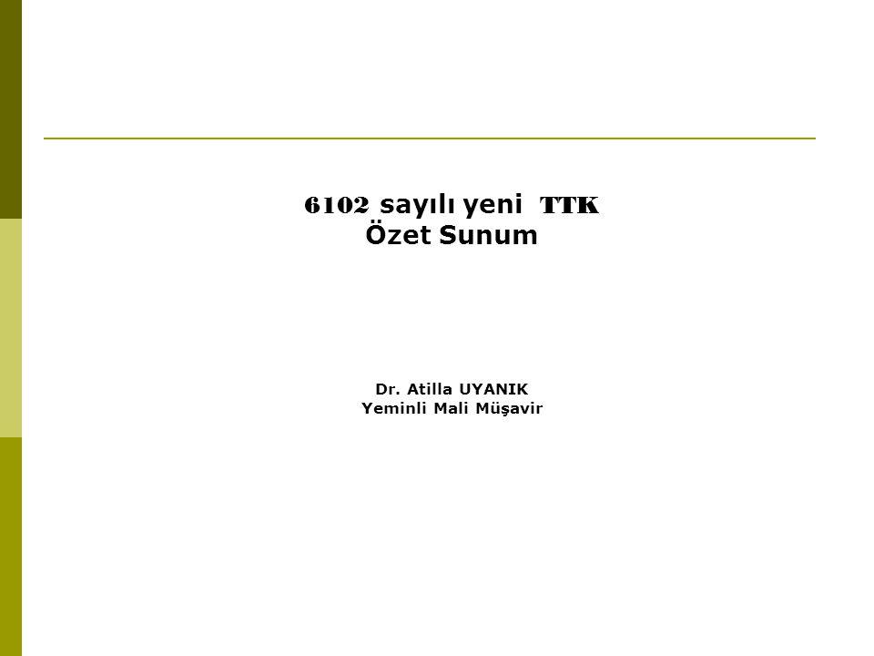 6102 sayılı yeni TTK Özet Sunum Dr. Atilla UYANIK Yeminli Mali Müşavir