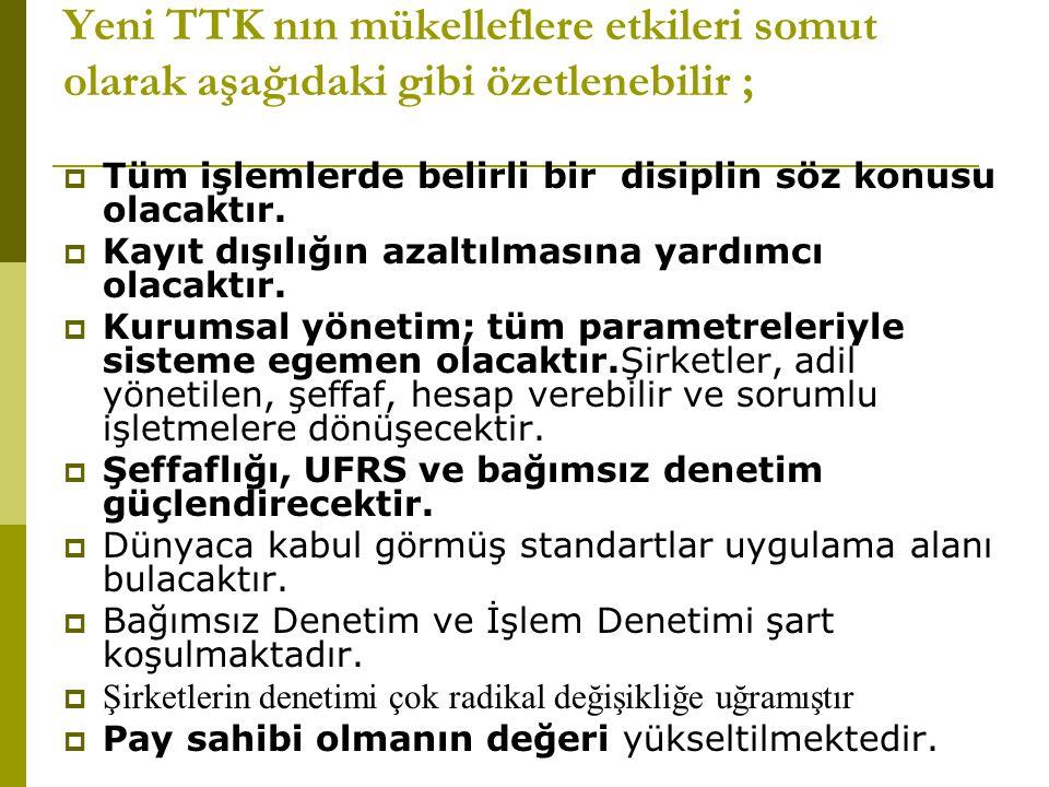 Yeni TTK nın mükelleflere etkileri somut olarak aşağıdaki gibi özetlenebilir ;  Tüm işlemlerde belirli bir disiplin söz konusu olacaktır.