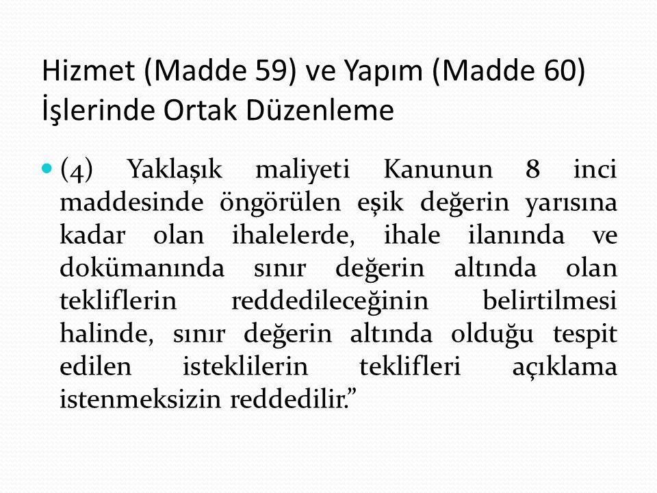 Hizmet (Madde 59) ve Yapım (Madde 60) İşlerinde Ortak Düzenleme (4) Yaklaşık maliyeti Kanunun 8 inci maddesinde öngörülen eşik değerin yarısına kadar