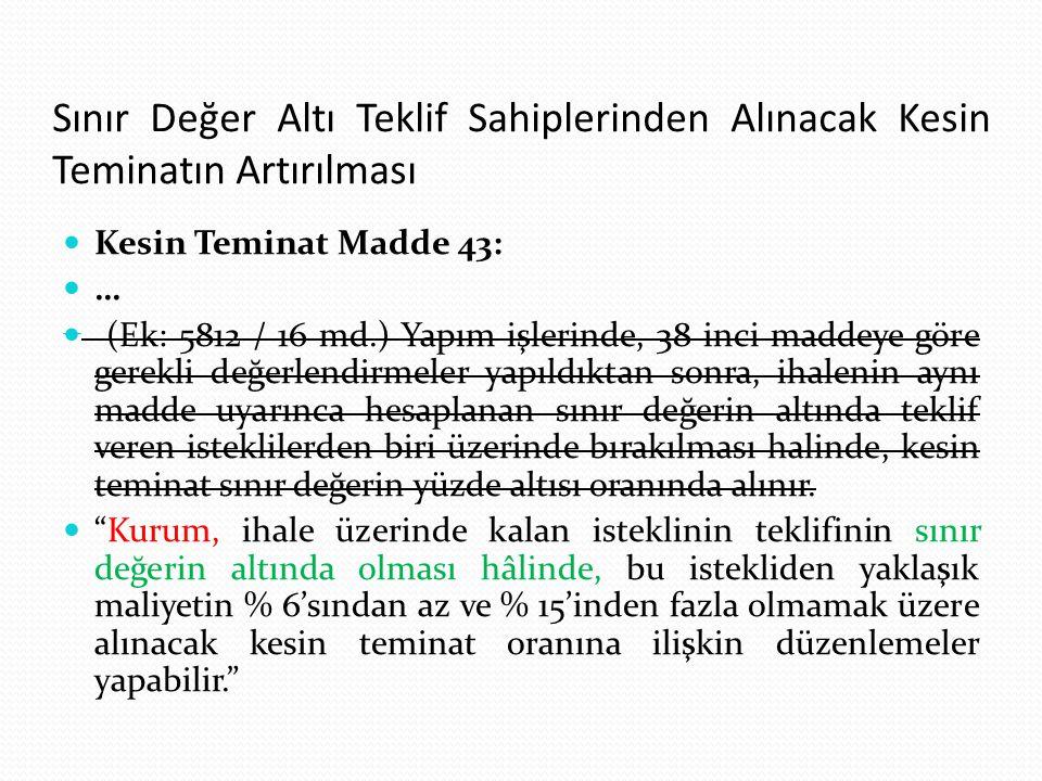 Sınır Değer Altı Teklif Sahiplerinden Alınacak Kesin Teminatın Artırılması Kesin Teminat Madde 43: … (Ek: 5812 / 16 md.) Yapım işlerinde, 38 inci madd