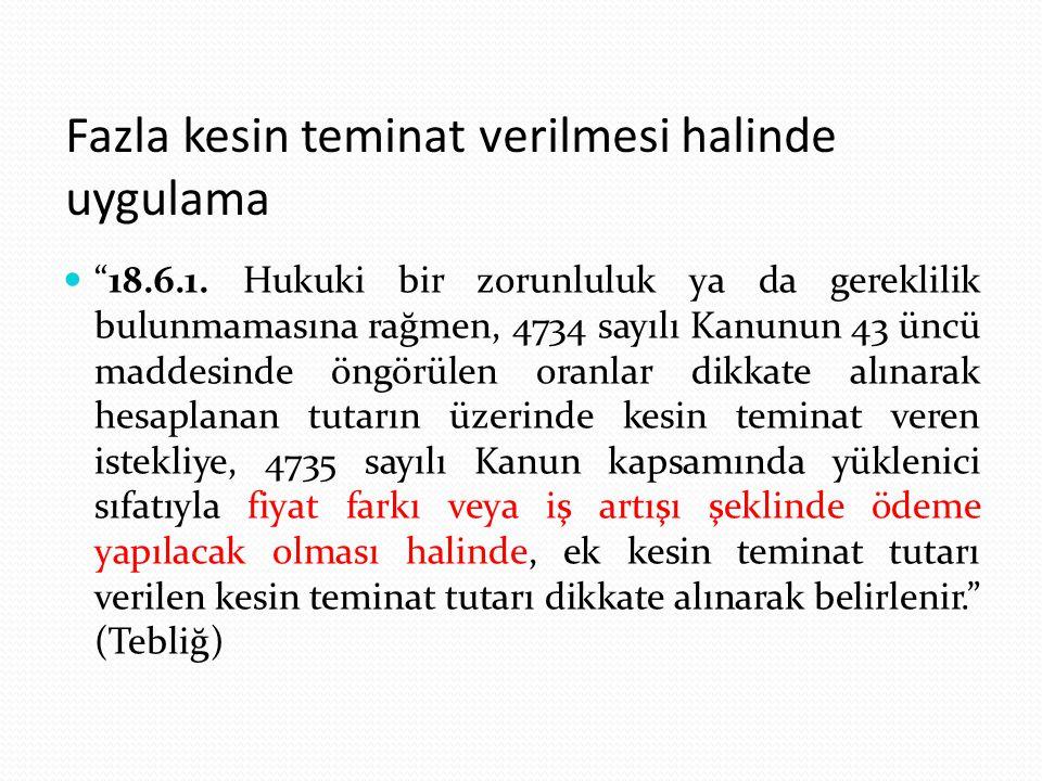 """Fazla kesin teminat verilmesi halinde uygulama """"18.6.1. Hukuki bir zorunluluk ya da gereklilik bulunmamasına rağmen, 4734 sayılı Kanunun 43 üncü madde"""
