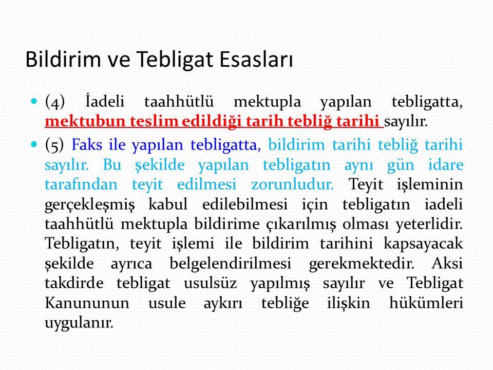 Bildirim ve Tebligat Esasları (4) İadeli taahhütlü mektupla yapılan tebligatta, mektubun teslim edildiği tarih tebliğ tarihi sayılır. (5) Faks ile yap