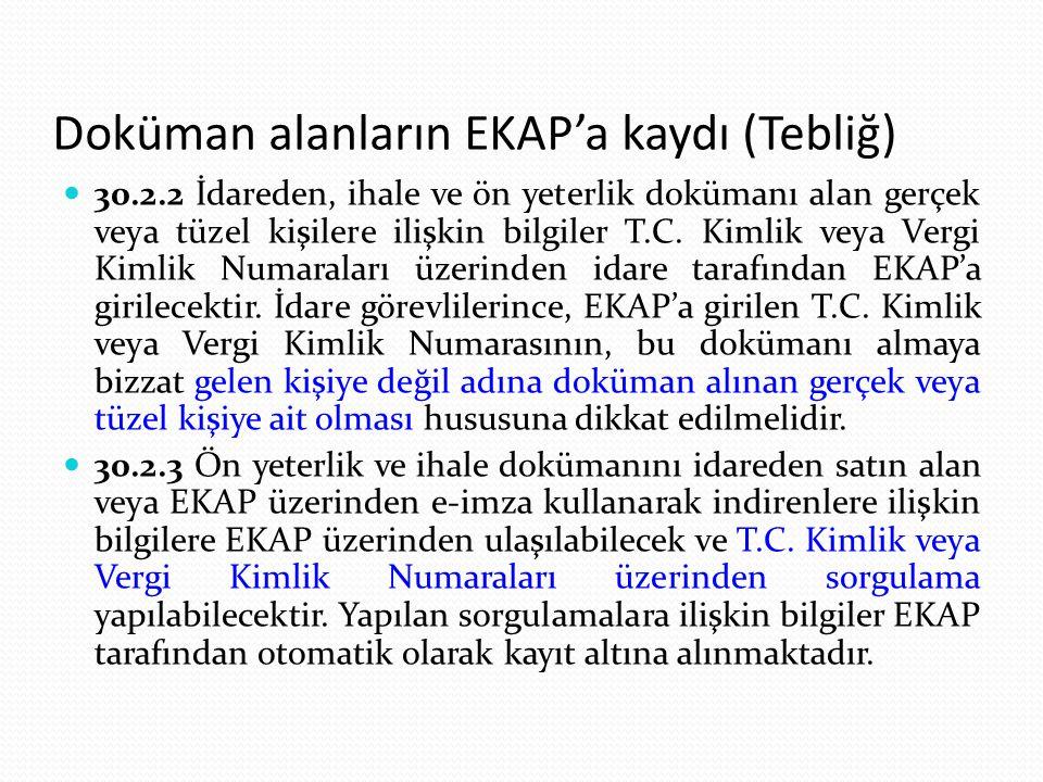 Doküman alanların EKAP'a kaydı (Tebliğ) 30.2.2 İdareden, ihale ve ön yeterlik dokümanı alan gerçek veya tüzel kişilere ilişkin bilgiler T.C. Kimlik ve