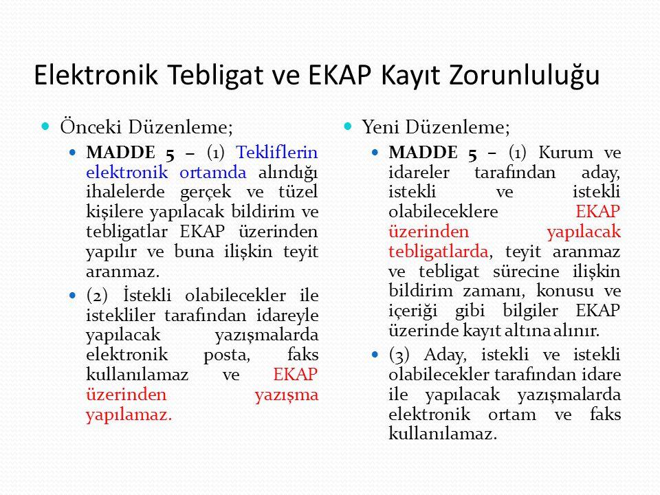 Elektronik Tebligat ve EKAP Kayıt Zorunluluğu Önceki Düzenleme; MADDE 5 − (1) Tekliflerin elektronik ortamda alındığı ihalelerde gerçek ve tüzel kişil