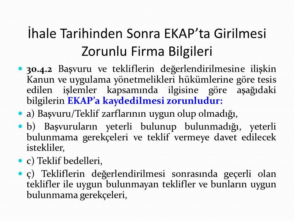 İhale Tarihinden Sonra EKAP'ta Girilmesi Zorunlu Firma Bilgileri 30.4.2 Başvuru ve tekliflerin değerlendirilmesine ilişkin Kanun ve uygulama yönetmeli