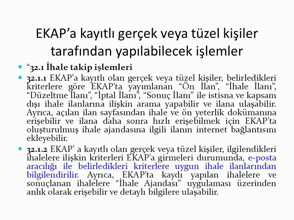 """EKAP'a kayıtlı gerçek veya tüzel kişiler tarafından yapılabilecek işlemler """"32.1 İhale takip işlemleri 32.1.1 EKAP'a kayıtlı olan gerçek veya tüzel ki"""