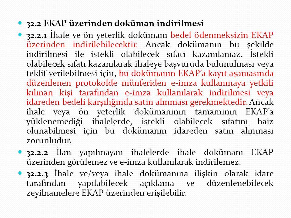 32.2 EKAP üzerinden doküman indirilmesi 32.2.1 İhale ve ön yeterlik dokümanı bedel ödenmeksizin EKAP üzerinden indirilebilecektir. Ancak dokümanın bu