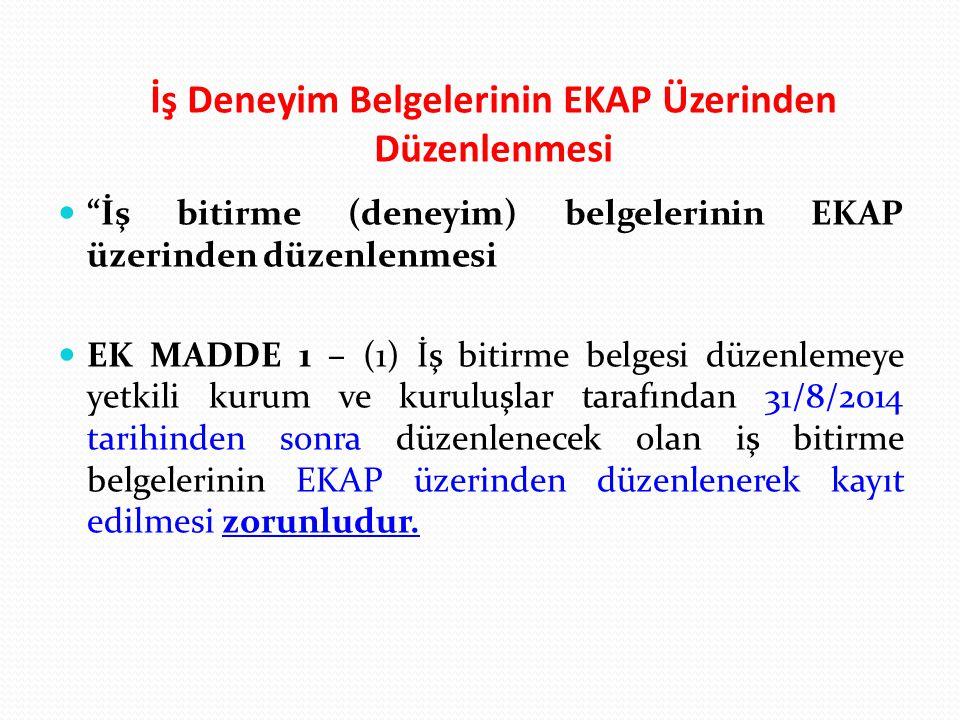 """İş Deneyim Belgelerinin EKAP Üzerinden Düzenlenmesi """"İş bitirme (deneyim) belgelerinin EKAP üzerinden düzenlenmesi EK MADDE 1 – (1) İş bitirme belgesi"""