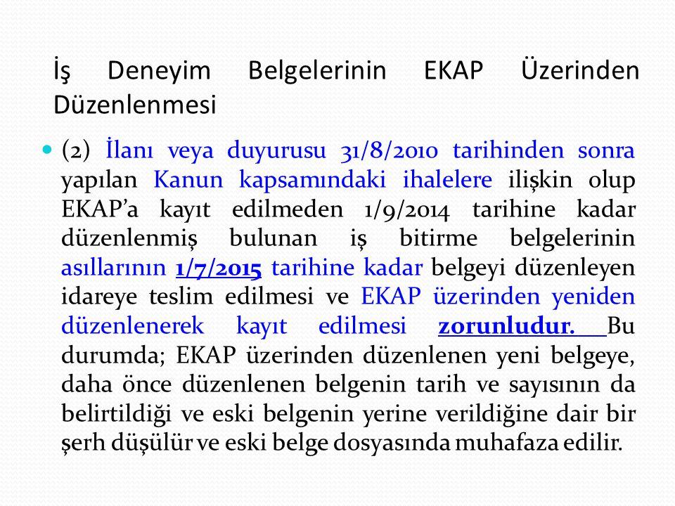 İş Deneyim Belgelerinin EKAP Üzerinden Düzenlenmesi (2) İlanı veya duyurusu 31/8/2010 tarihinden sonra yapılan Kanun kapsamındaki ihalelere ilişkin ol