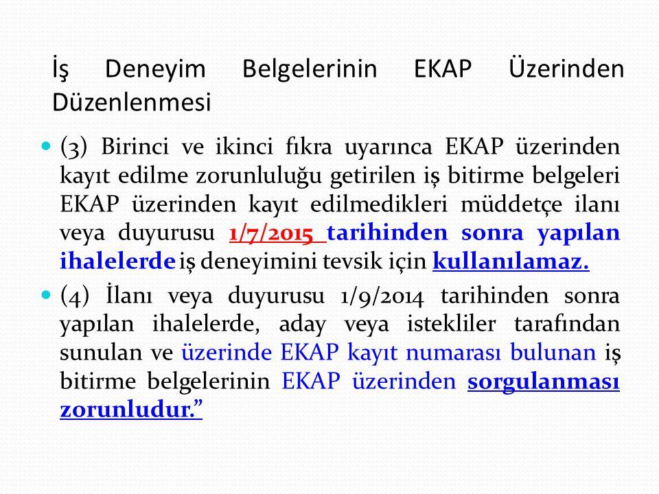 İş Deneyim Belgelerinin EKAP Üzerinden Düzenlenmesi (3) Birinci ve ikinci fıkra uyarınca EKAP üzerinden kayıt edilme zorunluluğu getirilen iş bitirme
