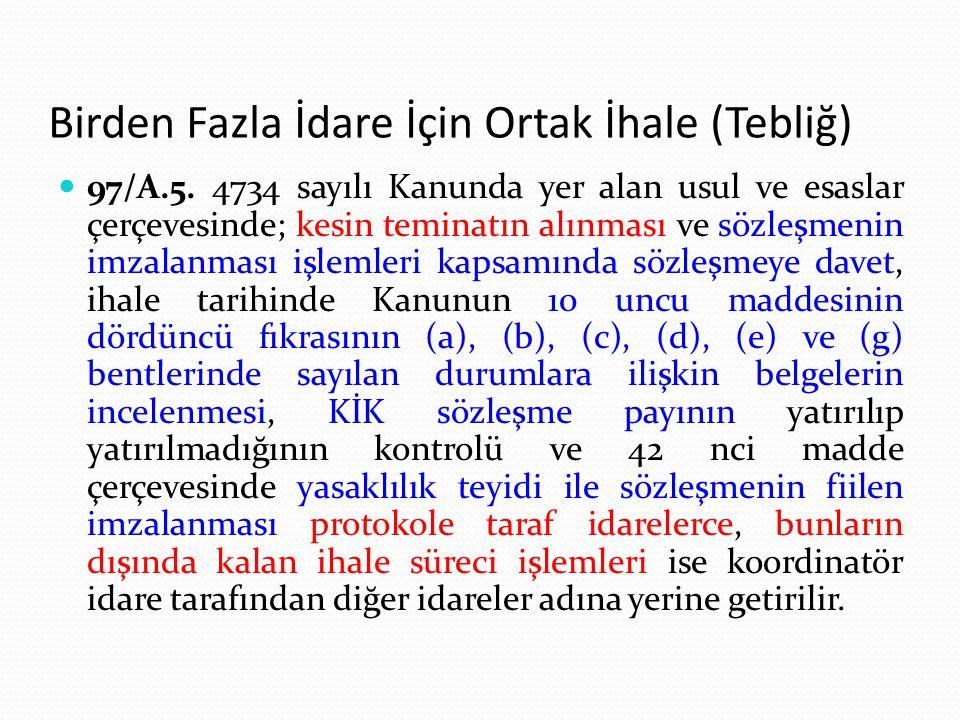 Birden Fazla İdare İçin Ortak İhale (Tebliğ) 97/A.5. 4734 sayılı Kanunda yer alan usul ve esaslar çerçevesinde; kesin teminatın alınması ve sözleşmeni