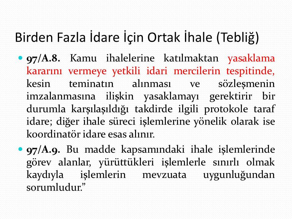 Birden Fazla İdare İçin Ortak İhale (Tebliğ) 97/A.8. Kamu ihalelerine katılmaktan yasaklama kararını vermeye yetkili idari mercilerin tespitinde, kesi