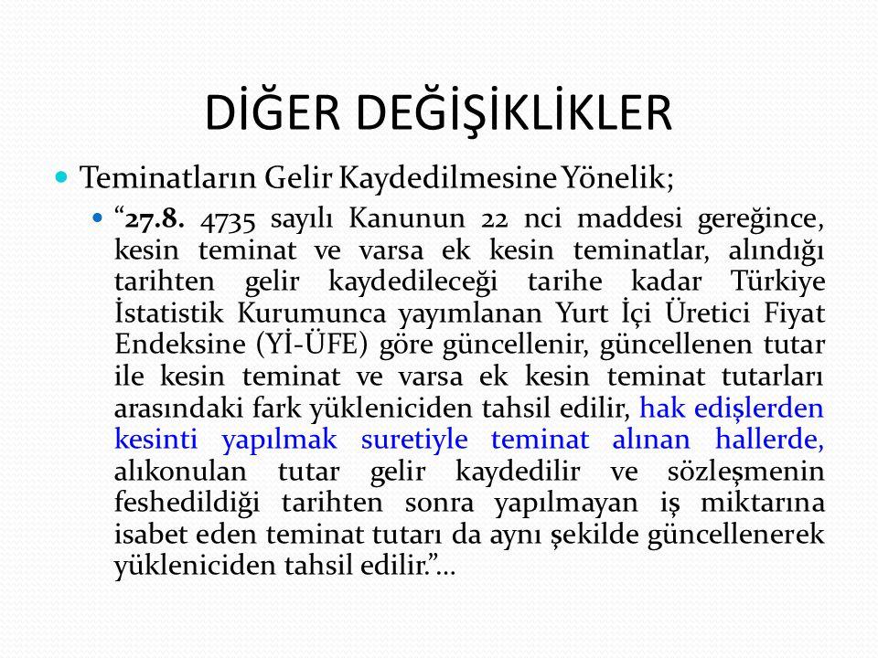 """DİĞER DEĞİŞİKLİKLER Teminatların Gelir Kaydedilmesine Yönelik; """"27.8. 4735 sayılı Kanunun 22 nci maddesi gereğince, kesin teminat ve varsa ek kesin te"""