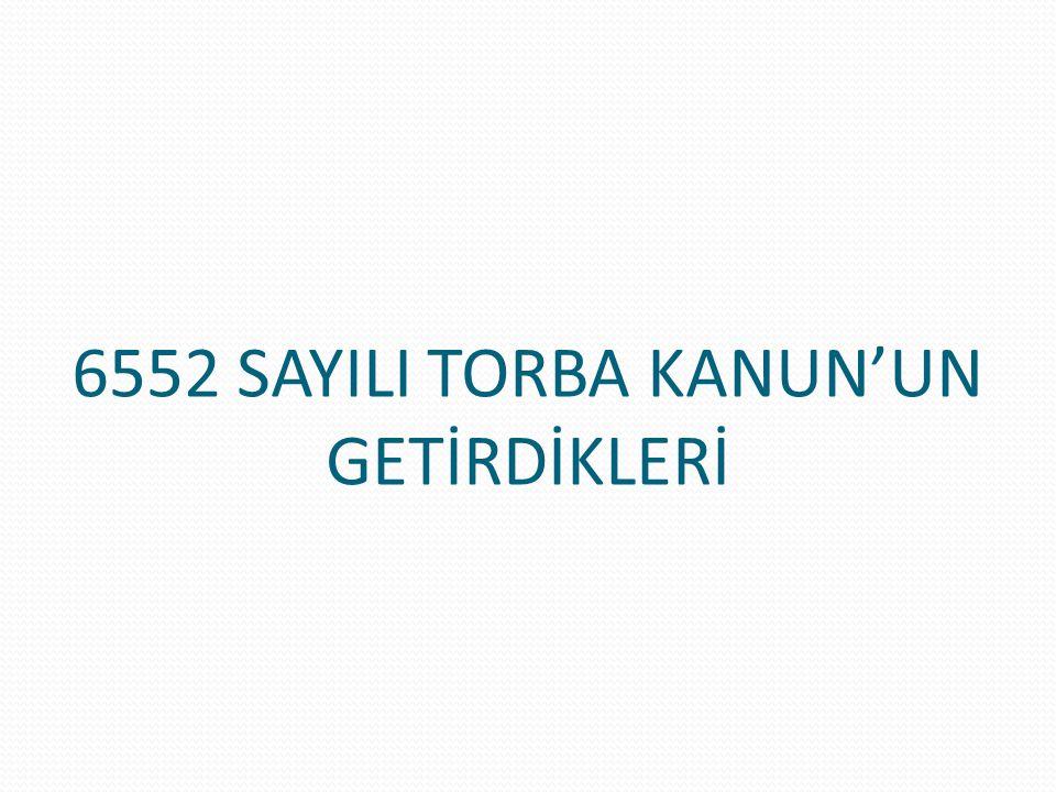 6552 SAYILI TORBA KANUN'UN GETİRDİKLERİ