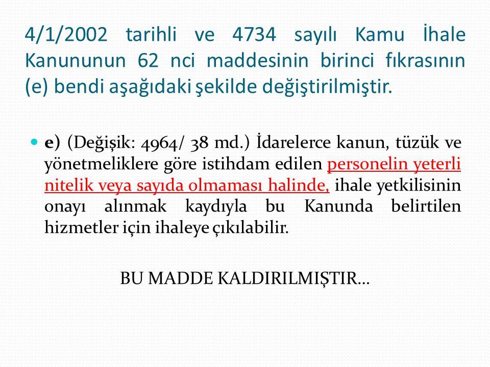 4/1/2002 tarihli ve 4734 sayılı Kamu İhale Kanununun 62 nci maddesinin birinci fıkrasının (e) bendi aşağıdaki şekilde değiştirilmiştir. e) (Değişik: 4