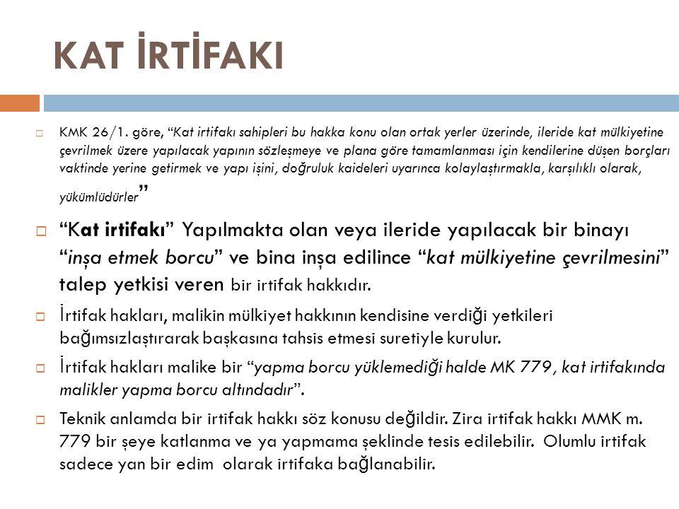 """KAT İ RT İ FAKI  KMK 26/1. göre, """"Kat irtifakı sahipleri bu hakka konu olan ortak yerler üzerinde, ileride kat mülkiyetine çevrilmek üzere yapılacak"""