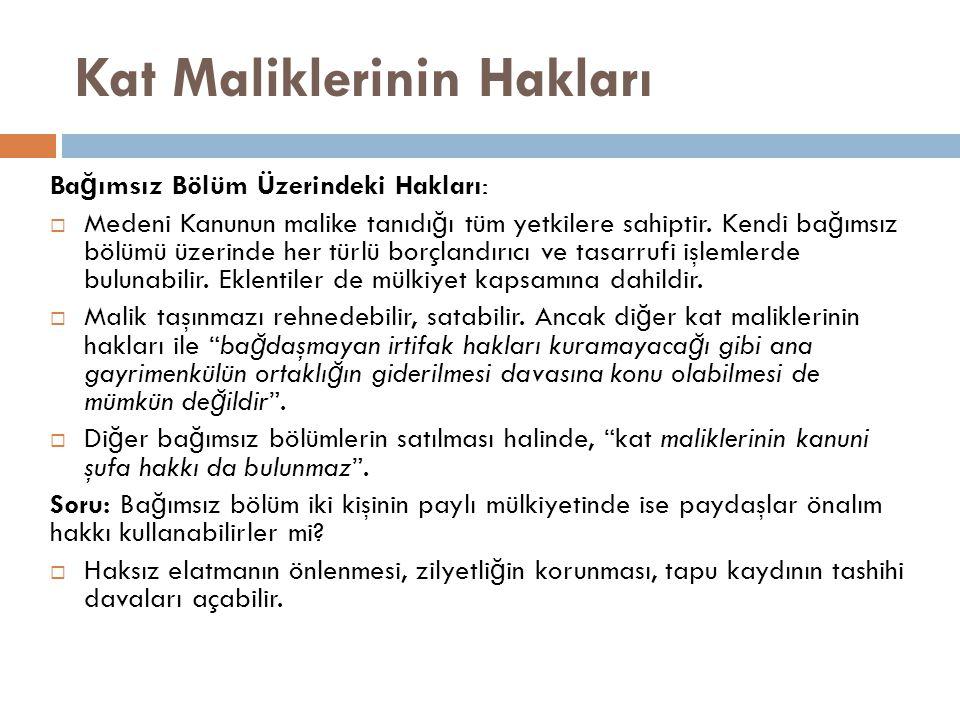 Kat Maliklerinin Hakları Ba ğ ımsız Bölüm Üzerindeki Hakları:  Medeni Kanunun malike tanıdı ğ ı tüm yetkilere sahiptir. Kendi ba ğ ımsız bölümü üzeri