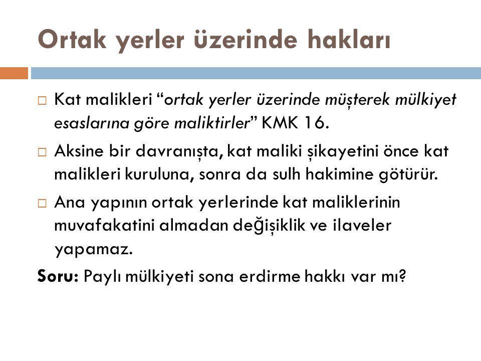 """Ortak yerler üzerinde hakları  Kat malikleri """"ortak yerler üzerinde müşterek mülkiyet esaslarına göre maliktirler"""" KMK 16.  Aksine bir davranışta, k"""