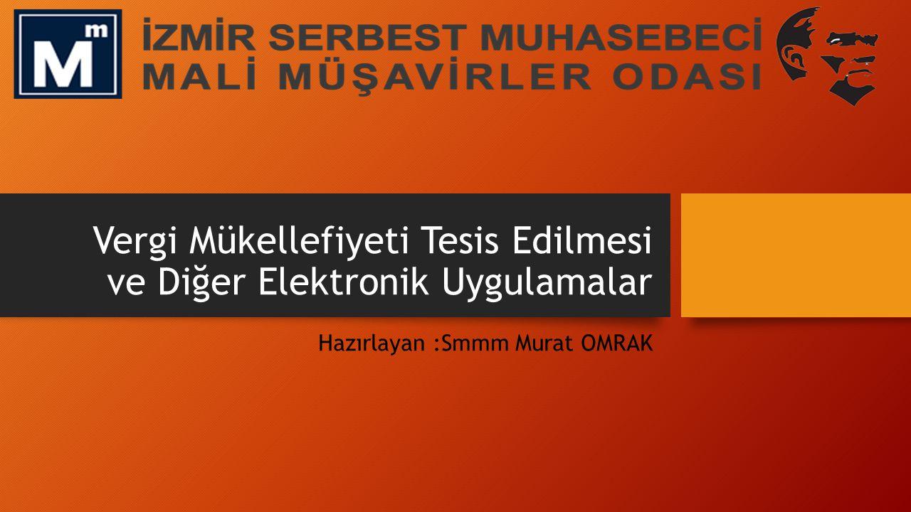 Vergi Mükellefiyeti Tesis Edilmesi ve Diğer Elektronik Uygulamalar Hazırlayan :Smmm Murat OMRAK
