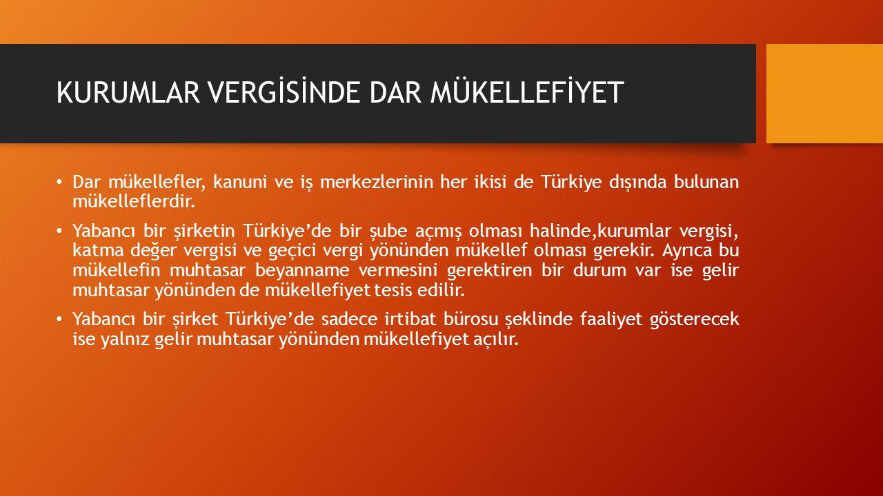 KURUMLAR VERGİSİNDE DAR MÜKELLEFİYET Dar mükellefler, kanuni ve iş merkezlerinin her ikisi de Türkiye dışında bulunan mükelleflerdir. Yabancı bir şirk