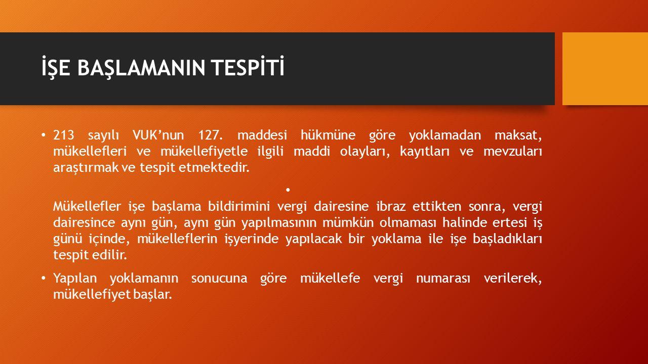 İŞE BAŞLAMANIN TESPİTİ 213 sayılı VUK'nun 127. maddesi hükmüne göre yoklamadan maksat, mükellefleri ve mükellefiyetle ilgili maddi olayları, kayıtları