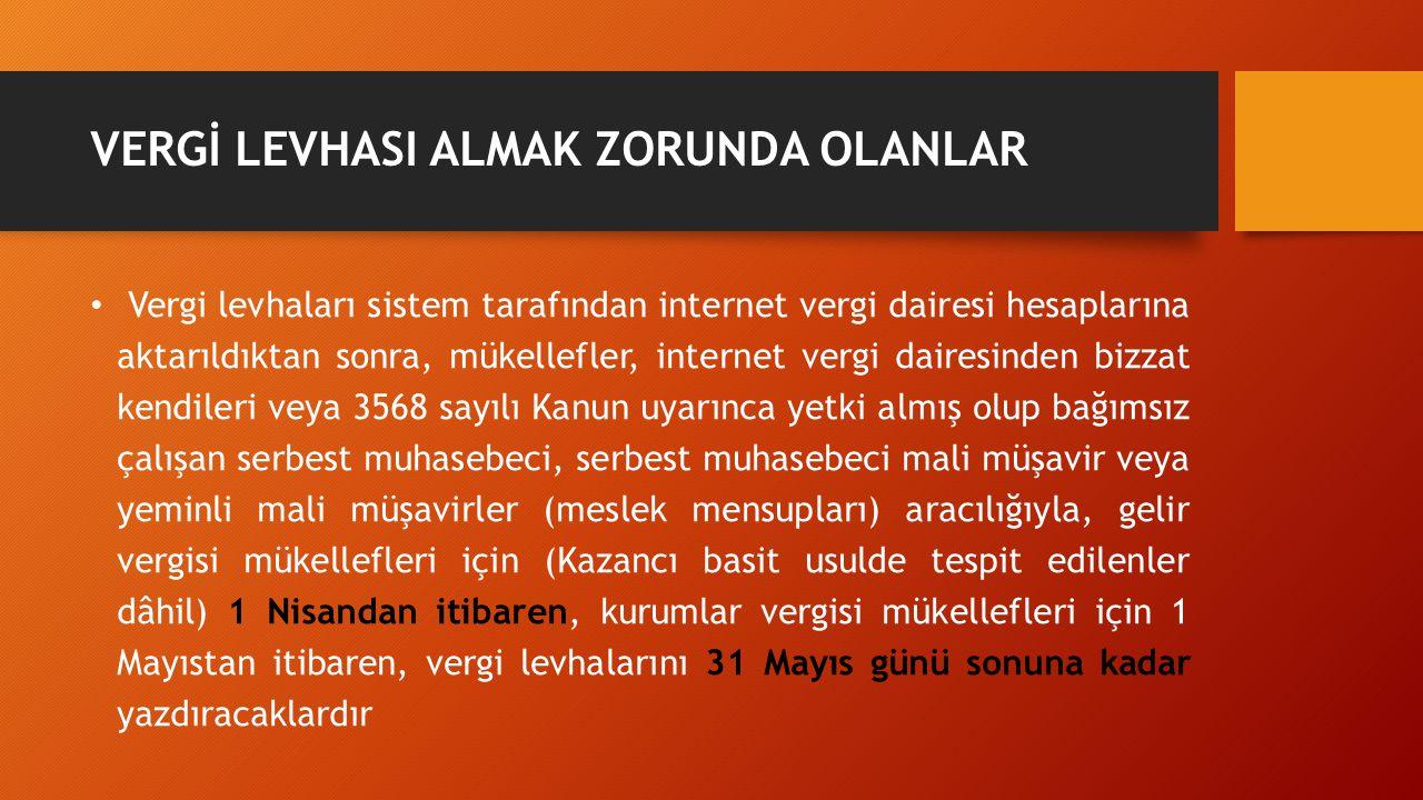 VERGİ LEVHASI ALMAK ZORUNDA OLANLAR Vergi levhaları sistem tarafından internet vergi dairesi hesaplarına aktarıldıktan sonra, mükellefler, internet ve
