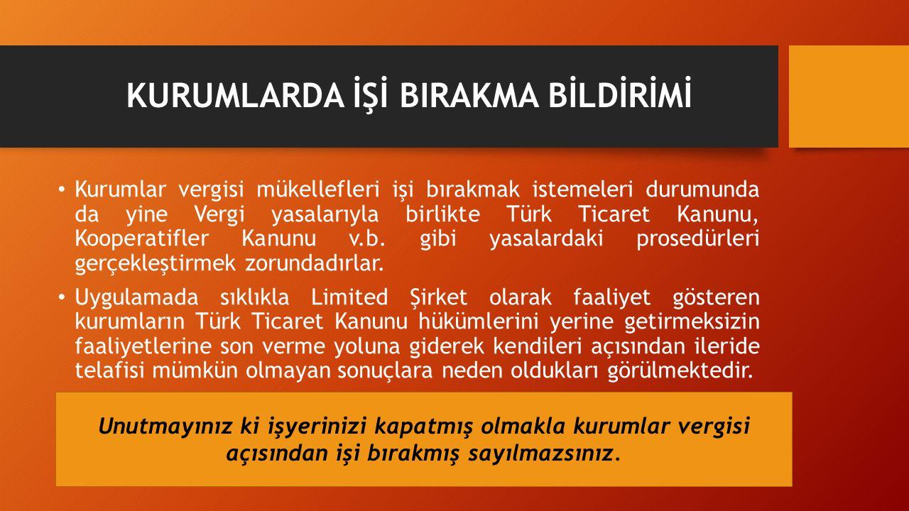KURUMLARDA İŞİ BIRAKMA BİLDİRİMİ Kurumlar vergisi mükellefleri işi bırakmak istemeleri durumunda da yine Vergi yasalarıyla birlikte Türk Ticaret Kanun