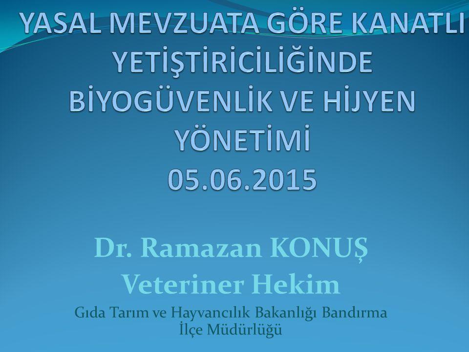 Dr. Ramazan KONUŞ Veteriner Hekim Gıda Tarım ve Hayvancılık Bakanlığı Bandırma İlçe Müdürlüğü