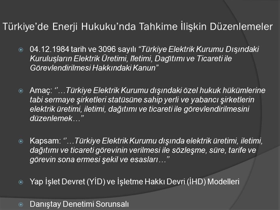 Türkiye'de Enerji Hukuku'nda Tahkime İlişkin Düzenlemeler  08.06.1994 tarih ve 3996 sayılı ''Bazı Yatırım ve Hizmetlerin Yap-İşlet-Devret modeli çerçevesinde Yaptırılması Hakkında Kanun''  Amaç: ''…kamu kurum ve kuruluşlarınca (kamu iktisadî teşebbüsleri dahil) ifa edilen ''ileri teknoloji veya yüksek maddi kaynak'' gerektiren bazı yatırım ve hizmetlerin, yap- işlet-devret modeli çerçevesinde yaptırılmasını sağlamak…''