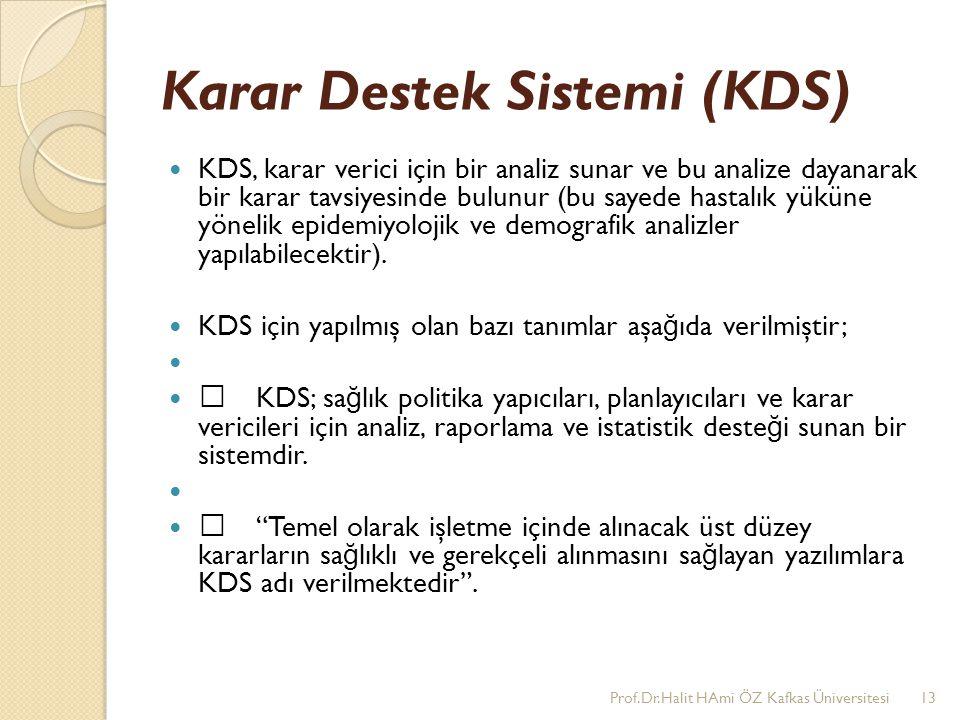 Karar Destek Sistemi (KDS) KDS, karar verici için bir analiz sunar ve bu analize dayanarak bir karar tavsiyesinde bulunur (bu sayede hastalık yüküne y