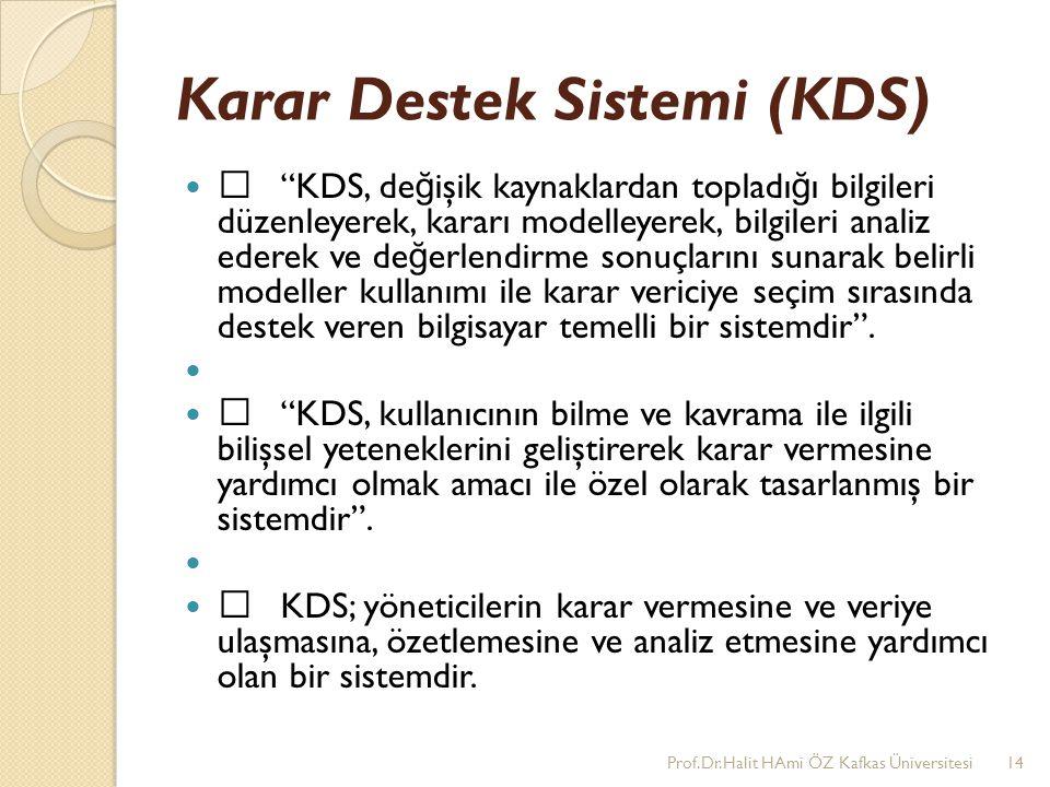 """Karar Destek Sistemi (KDS) •""""KDS, de ğ işik kaynaklardan topladı ğ ı bilgileri düzenleyerek, kararı modelleyerek, bilgileri analiz ederek ve de ğ erle"""