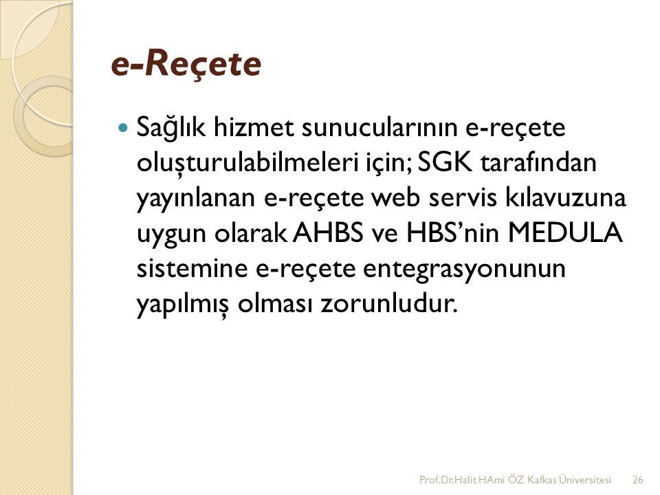 e-Reçete Sa ğ lık hizmet sunucularının e-reçete oluşturulabilmeleri için; SGK tarafından yayınlanan e-reçete web servis kılavuzuna uygun olarak AHBS v