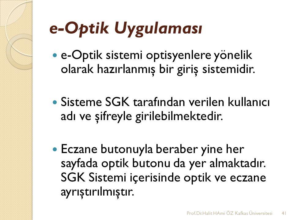 e-Optik Uygulaması e-Optik sistemi optisyenlere yönelik olarak hazırlanmış bir giriş sistemidir. Sisteme SGK tarafından verilen kullanıcı adı ve şifre